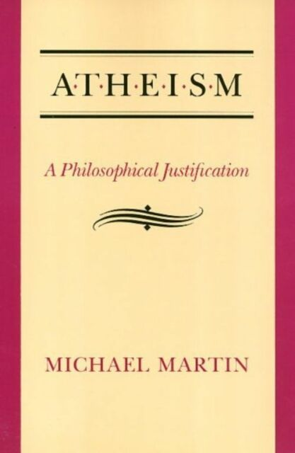 Atheism: A Philosophical Justification by Martin, Michael, NEW Book, FREE & Fast