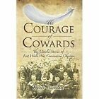 The Courage of Cowards: The Untold Stories of First World War Conscientious Objectors by Karyn Burnham (Hardback, 2014)