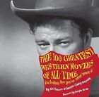 The 100 Greatest Western Movies of All Time : Including Five You've Never Heard Of by Philip Armour (2011, Hardcover)