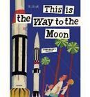 This Is the Way to the Moon by Miroslav Sasek (Hardback, 2009)