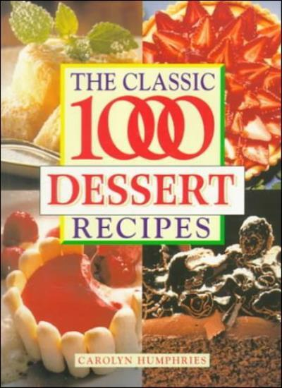 The Classic 1000 Dessert Recipes By  Carolyn Humphries
