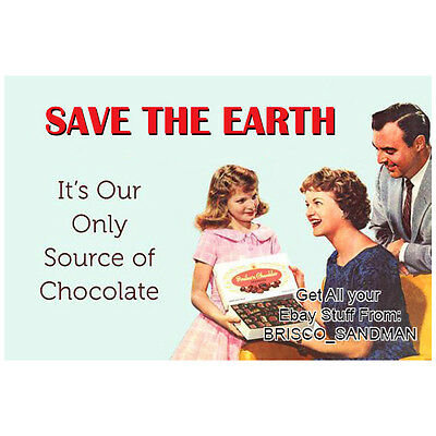Fridge Fun Refrigerator Magnet SAVE THE EARTH - ITS OUR ONLY SOURCE OF CHOCOLATE
