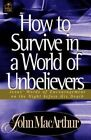 How to Survive in a World of Unbelievers: Jesus' Words of Encouragement on the Night before His Death by John F. MacArthur (Paperback, 1920)