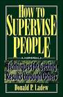 How to Supervise People: Techniques for Getting Results Through Others by Donald P. Ladew (Paperback, 1998)