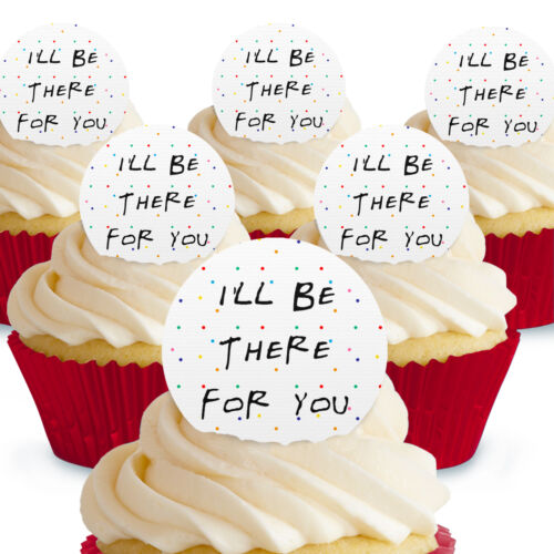 12 x I/'ll Be There For You Friends Cake Toppers Edible Pre-Cut