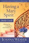 Having a Mary Spirit: Allowing God to Change Us from the Inside Out: Study Guide by Joanna Weaver (Paperback, 2014)