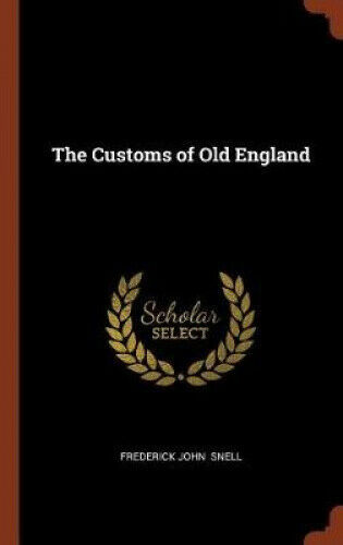 The Customs of Old England by Frederick John Snell.