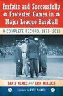 Forfeits and Successfully Protested Games in Major League Baseball: A Complete Record, 1871-2013 by David Nemec (Paperback, 2014)
