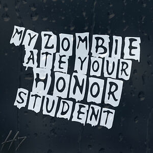 My-Zombie-Outbreak-Response-Team-Ate-Your-Honor-Student-Car-Decal-Vinyl-Sticker