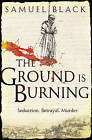 The Ground is Burning by Samuel Black (Paperback, 2011)