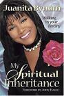 My Spiritual Inheritance : Walking in Your Destiny by Juanita Bynum (2004, Hardcover)