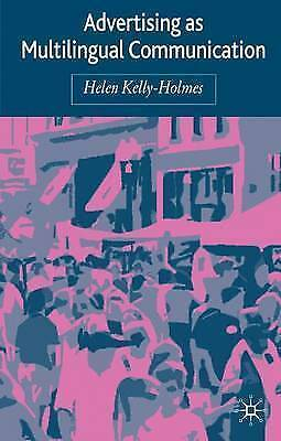 Advertising as Multilingual Communication, Kelly-Holmes, Helen Dr, New Book