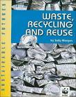 Waste, Recycling and Reuse by Sally Morgan (Paperback, 2009)