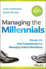 Managing the Millennials: Discover the Core Competencies for Managing Today's Workforce, Second Edition by Mick Ukleja, Chip Espinoza (Hardback, 2016)