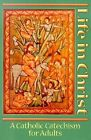 Life in Christ: Revised in Accordance with the New Catechism of the Catholic Church by Gerard P. Weber, James Killgallon, Michael Place, Sammie Maletta (Paperback)