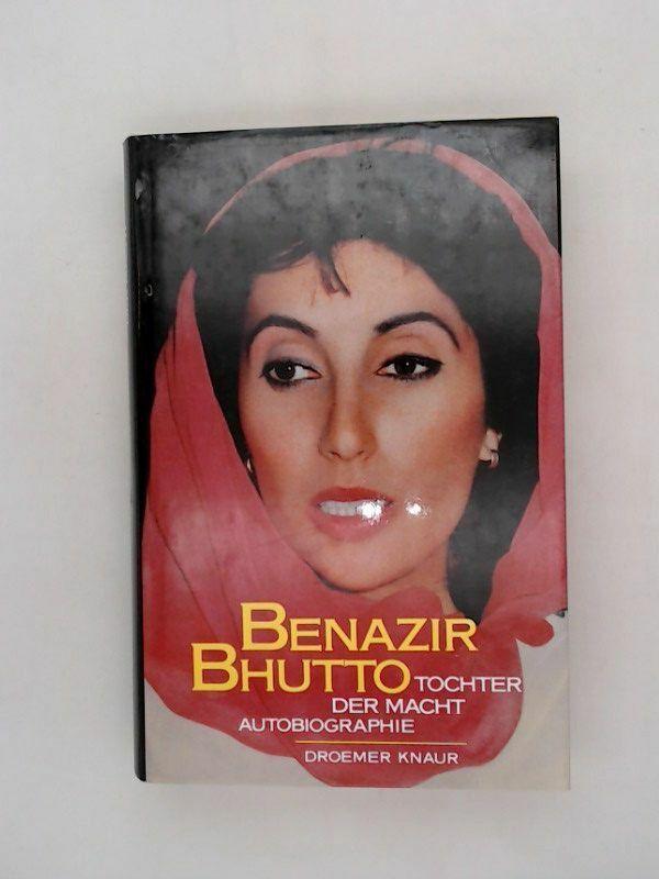 Tochter der Macht - Autobiographie Autobiographie Benazir, Bhutto, Ute Mäurer  u - Benazir, Bhutto, Ute Mäurer  und Uwe Dielamm