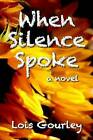 When Silence Spoke by Lois Gourley (Paperback / softback, 2012)