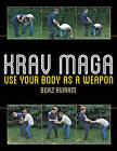 Krav Maga: Use Your Body as a Weapon by Boaz Aviram (Paperback, 2014)
