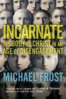 Incarnate: The Body of Christ in an Age of Disengagement by Michael Frost (Paperback / softback, 2014)