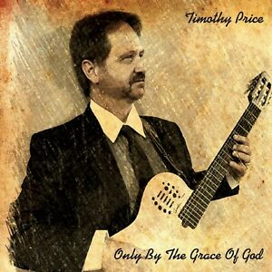 Timothy Price Only By The Grace Of God Fingerstyle Guitar CD Brand New