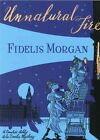 Unnatural Fire by MORGAN, FIDELIS (Paperback, 2010)