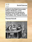 A Letter to the Right Honourable William Windham, on the Intemperance and Dangerous Tendency of His Public Conduct. Third Edition. by Thomas Holcroft. by Thomas Holcroft (Paperback / softback, 2010)