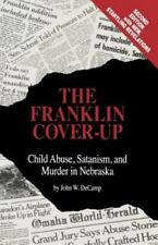 The Franklin Cover-Up : Child Abuse, Satanism and Murder in Nebraska by John W. DeCamp (1992, Paperback)