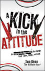 A Kick in the Attitude: An Energizing Approach to Recharge Your Team, Work, and Life by Sam Glenn (Hardback, 2010)