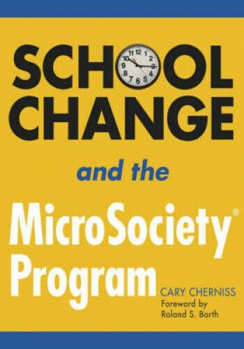 School Change and the MicroSociety (R) Program by Cherniss, Cary