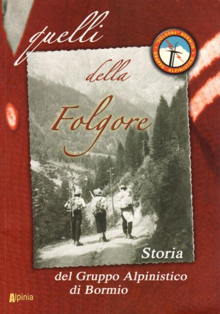 Quelli della Folgore. Storia del gruppo alpinistico di Bormio-2005 Alpinia-ST247