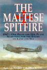 The Maltese Spitfire: 1942 - One Pilot and One Plane Searching for the Enemy on Land and Sea by Harry Coldbeck (Hardback, 1997)