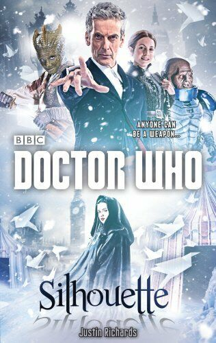 1 of 1 - Doctor Who: Silhouette (12th Doctor novel) (Dr Who) By Justin Richards