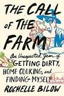 The Call of the Farm: An Unexpected Year of Getting Dirty, Home Cooking, and Finding Myself by Rochelle Bilow (Paperback / softback, 2014)