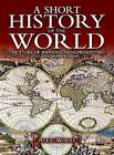 A Short History of the World: The Story of Mankind from Prehistory to the Modern Day by Alex Woolf (Hardback, 2013)