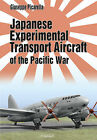 Japanese Experimental Transport Aircraft: Of the Pacific War by Giuseppe Picarella (Hardback, 2011)