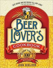 The Beer Lover's Cookbook: More than 300 Recipes All Made with Beer