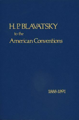 H. P. Blavatsky to the American Conventions 1888-1891