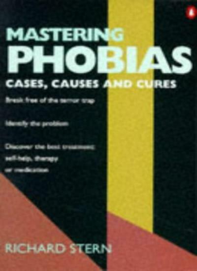 Mastering Phobias: Cases, Causes and Cures By Richard Stern