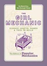 The Girl Mechanic: Classic Crafts, Games, and Toys to Build, The Editors of Popu