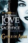Between Love and Sacrifice: Guardians of Orfheus by Gisele De Assis (Paperback / softback, 2014)