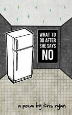 What to Do after She Says No by Kris Ryan (2013, Paperback)