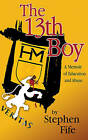13th Boy: A Memoir of Education & Abuse by Stephen Fife (Paperback, 2014)