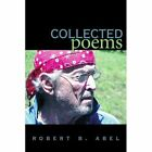 Collected Poems by Robert B Abel 1434362000 Authorhouse 2008 Paperback
