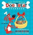 The Ultimate Dog Treat Cookbook: Homemade Goodies for Man's Best Friend by Liz Palika (Paperback / softback, 2005)