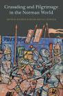 Crusading and Pilgrimage in the Norman World by Kathryn Hurlock, Paul Oldfield (Hardback, 2015)