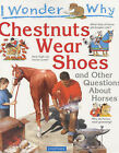 I Wonder Why Chestnuts Wear Shoes and Other Questions About Horses by Jackie Gaff (Paperback, 2002)