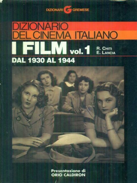 DIZIONARIO DEL CINEMA ITALIANO I FILM VOL 1   CHITI R. - LANCIA E.