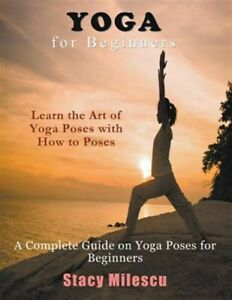 yoga for beginners a complete guide on yoga poses for