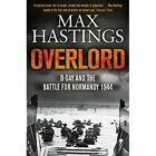 Overlord: D-Day and the Battle for Normandy 1944 by Sir Max Hastings (Paperback, 2015)