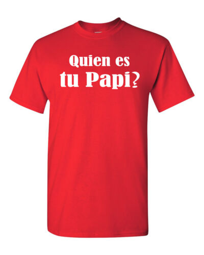 Quien es tu Papi Spanish Who/'s Your Daddy Men/'s Tee Shirt 1007